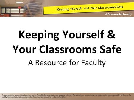 Keeping Yourself & Your Classrooms Safe A Resource for Faculty.