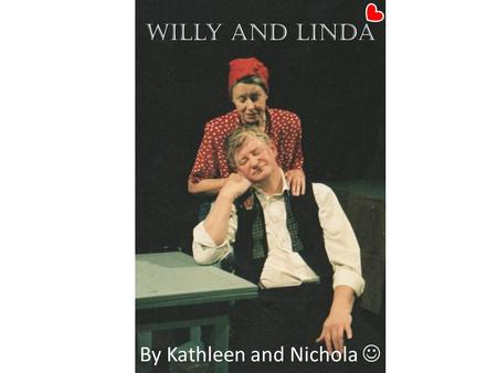 Willy and Linda By Kathleen and Nichola. Characteristics of Willy From our first introduction to the protagonist by Miller we can already see the in the.