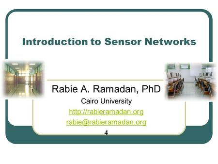 Introduction to Sensor Networks Rabie A. Ramadan, PhD Cairo University  4.