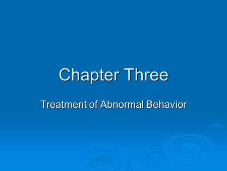Chapter Three Treatment of Abnormal Behavior. Biological Biological  Goal of Treatment: Alter biology to relieve psychological distress.  Primary Methods: