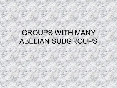 GROUPS WITH MANY ABELIAN SUBGROUPS. Groups in which every non-abelian subgroup has finite index (joint work with Francesco de Giovanni, Carmela Musella.