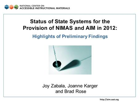 Status of State Systems for the Provision of NIMAS and AIM in 2012: Highlights of Preliminary Findings Joy Zabala, Joanne Karger and.
