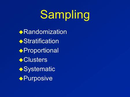 Sampling u Randomization u Stratification u Proportional u Clusters u Systematic u Purposive.