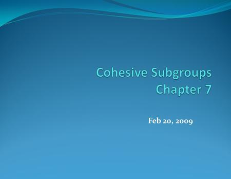 "Feb 20, 2009. Definition of subgroups Definition of sub-groups: ""Cohesive subgroups are subsets of actors among whom there are relatively strong, direct,"
