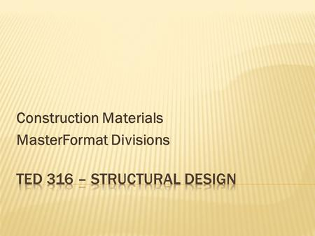 Construction Materials MasterFormat Divisions.  A standard for organizing specifications  Used in the U.S. and Canada  Product of Construction Specifications.