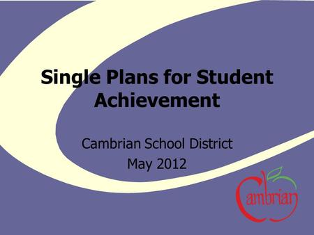 Single Plans for Student Achievement Cambrian School District May 2012.