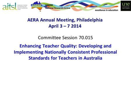 AERA Annual Meeting, Philadelphia April 3 – 7 2014 Committee Session 70.015 Enhancing Teacher Quality: Developing and Implementing Nationally Consistent.