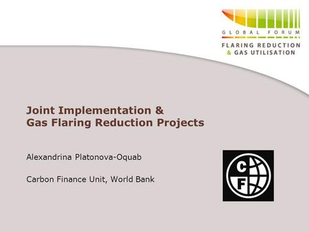 Joint Implementation & Gas Flaring Reduction Projects Alexandrina Platonova-Oquab Carbon Finance Unit, World Bank.