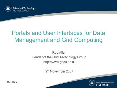 R.J. Allan Portals and User Interfaces for Data Management and Grid Computing Rob Allan Leader of the Grid Technology Group  9 th.