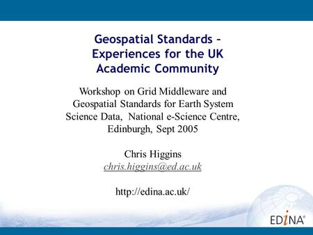 Geospatial Standards – Experiences for the UK Academic Community Workshop on Grid Middleware and Geospatial Standards for Earth System Science Data, National.
