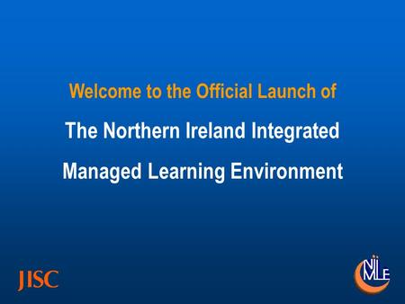 Welcome to the Official Launch of The Northern Ireland Integrated Managed Learning Environment.