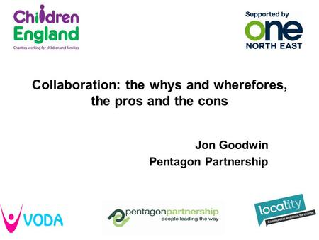 Collaboration: the whys and wherefores, the pros and the cons Jon Goodwin Pentagon Partnership.