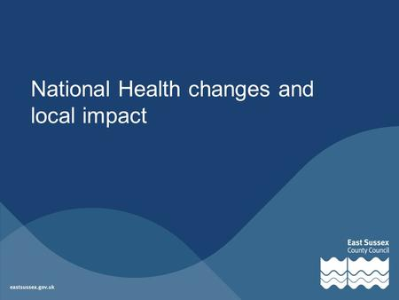 National Health changes and local impact. Contents National overview Local update: –Primary Care trusts (PCTs) –GPs –Public Health –Health and Wellbeing.