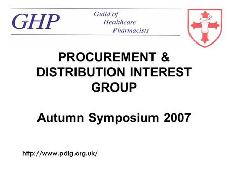 PROCUREMENT & DISTRIBUTION INTEREST GROUP Autumn Symposium 2007