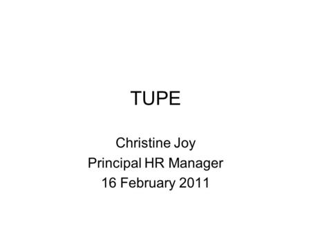 TUPE Christine Joy Principal HR Manager 16 February Ppt Download