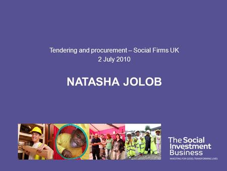 NATASHA JOLOB Tendering and procurement – Social Firms UK 2 July 2010.