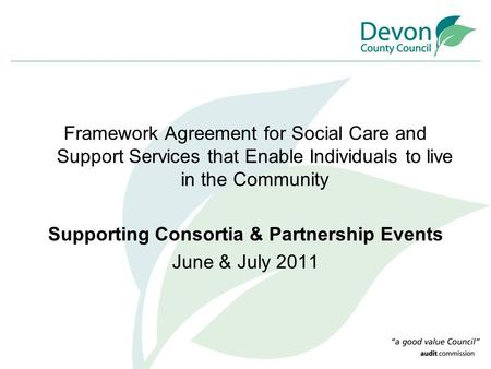 Framework Agreement for Social Care and Support Services that Enable Individuals to live in the Community Supporting Consortia & Partnership Events June.