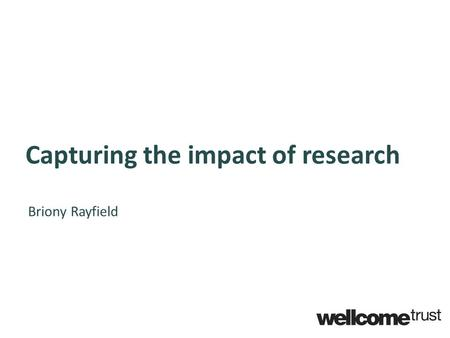 Capturing the impact of research Briony Rayfield.
