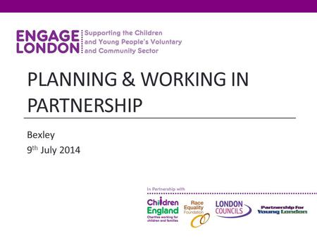 PLANNING & WORKING IN PARTNERSHIP Bexley 9 th July 2014.