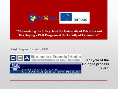 "Prof. Angelo Presenza, PhD 3 rd cycle of the Bologna process ITALY ""Modernizing the 3rd cycle at the University of Prishtina and Developing a PhD Program."