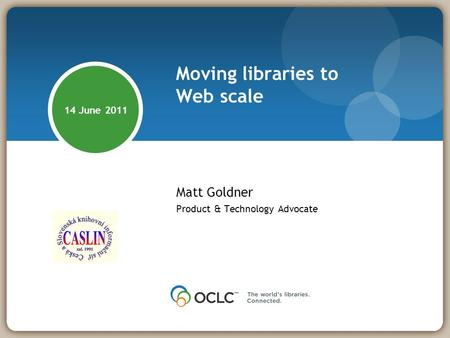 Moving libraries to Web scale Matt Goldner Product & Technology Advocate 14 June 2011.