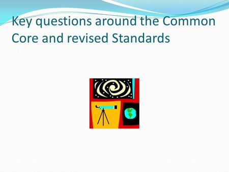 Key questions around the Common Core and revised Standards.