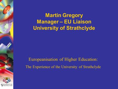 Martin Gregory Manager – EU Liaison University of Strathclyde