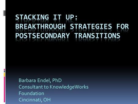 Barbara Endel, PhD Consultant to KnowledgeWorks Foundation Cincinnati, OH.