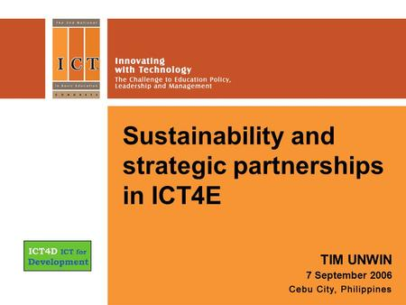 Sustainability and strategic partnerships in ICT4E TIM UNWIN 7 September 2006.