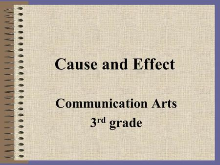 Cause and Effect Communication Arts 3 rd grade. 5/19/2015MAPTAP 20042 Teacher's Page Content Area: Language Arts Created By: Jami Polly Grade: 3 rd Objective: