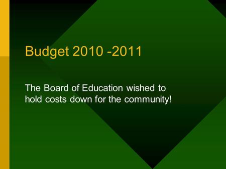 Budget 2010 -2011 The Board of Education wished to hold costs down for the community!