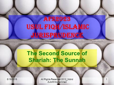 5/19/2015All Rights Reserved 2012_Mohd Zulkifli Muhammad 1 AFS2023 USUL FIQH/ISLAMIC JURISPRUDENCE The Second Source of Shariah: The Sunnah.