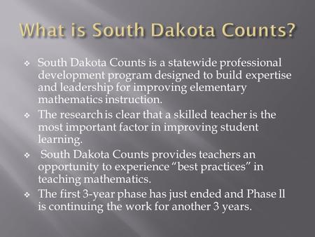  South Dakota Counts is a statewide professional development program designed to build expertise and leadership for improving elementary mathematics instruction.