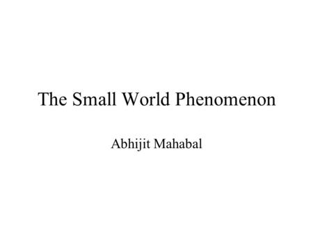 The Small World Phenomenon Abhijit Mahabal. The Kevin Bacon Game