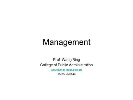 Management Prof. Wang Bing College of Public Administration 15327259146.