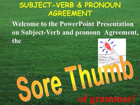 SUBJECT-VERB & PRONOUN AGREEMENT © Capital Community College Welcome to the PowerPoint Presentation on Subject-Verb and pronoun Agreement, the of grammar!