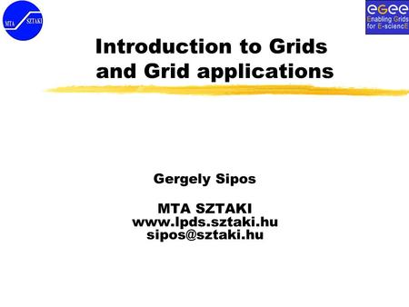 Introduction to Grids and Grid applications Gergely Sipos MTA SZTAKI