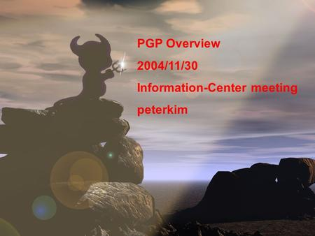 PGP Overview 2004/11/30 Information-Center meeting peterkim.