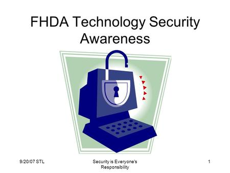 9/20/07 STLSecurity is Everyone's Responsibility 1 FHDA Technology Security Awareness.