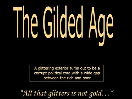 "A glittering exterior turns out to be a corrupt political core with a wide gap between the rich and poor ""All that glitters is not gold…"""