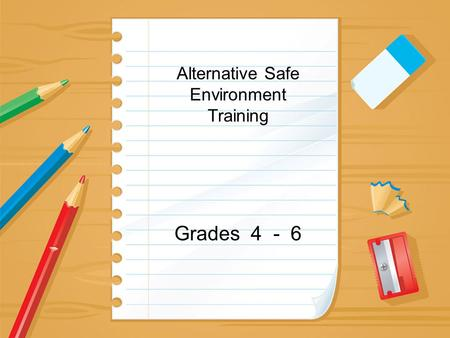 Alternative Safe Environment Training Grades 4 - 6.