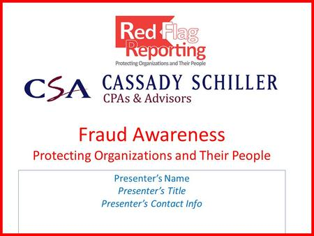 Fraud Awareness Protecting Organizations and Their People Presenter's Name Presenter's Title Presenter's Contact Info.