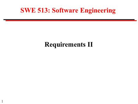 1 SWE 513: Software Engineering Requirements II. 2 Details in Requirements Requirements must be specific Examples -- university admissions system Requests.