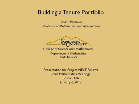 Building a Tenure Portfolio Sean Ellermeyer Professor of Mathematics and Interim Chair Presentation for Project NExT Fellows Joint Mathematics Meetings.
