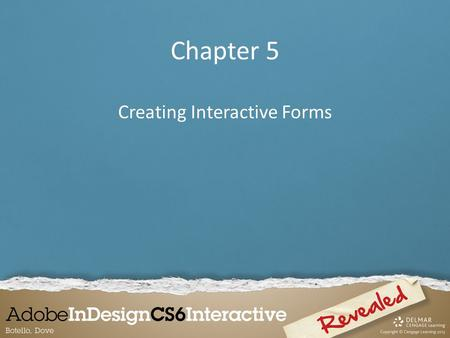 Chapter 5 Creating Interactive Forms. An interactive form created in InDesign is exported as an interactive Adobe PDF file. The benefit of exporting the.