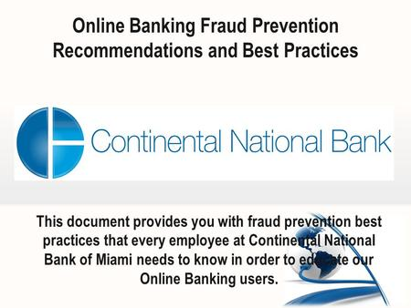 Online Banking Fraud Prevention Recommendations and Best Practices This document provides you with fraud prevention best practices that every employee.
