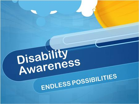 Disability Awareness ENDLESS POSSIBILITIES. Disability Awareness --PURPOSE STATEMENT-- The purpose of this presentation is to educate and raise awareness.