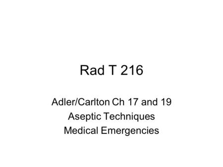 Rad T 216 Adler/Carlton Ch 17 and 19 Aseptic Techniques Medical Emergencies.