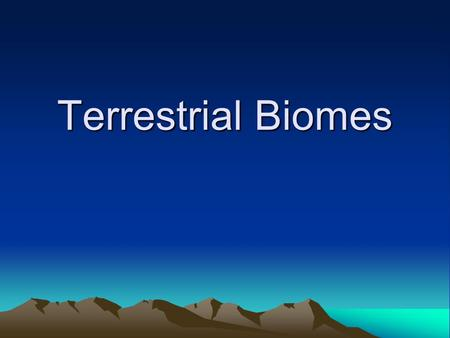 Terrestrial Biomes. Terrestrial Biome Determining Factors Geography- biome's location on earth, latitude and altitude Climate- precipitation and temperature.