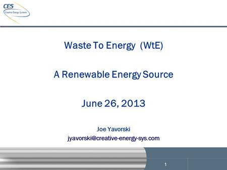 1 Waste To Energy (WtE) A Renewable Energy Source June 26, 2013 Joe Yavorski